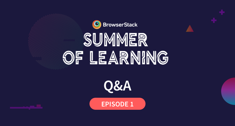 BrowserStack Summer of Learning Episode 1 - The Basics: Getting started with Selenium