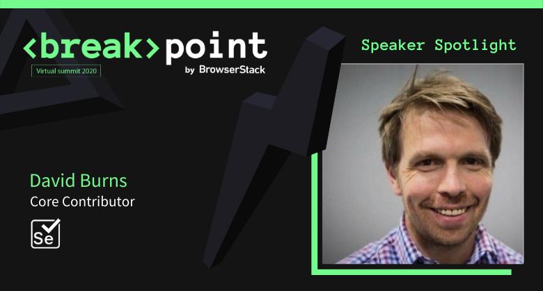 Breakpoint Speaker Spotlight: David Burns, Selenium