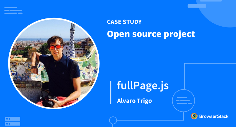 Open source case study with BrowserStack: Alvaro Trigo, creator of fullPage.js