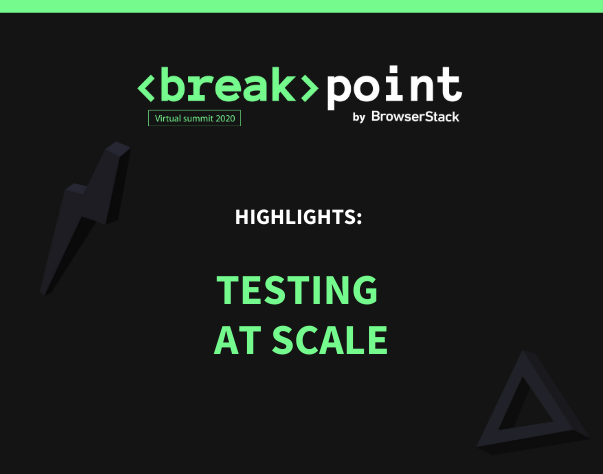 Breakpoint Highlights: Testing at scale