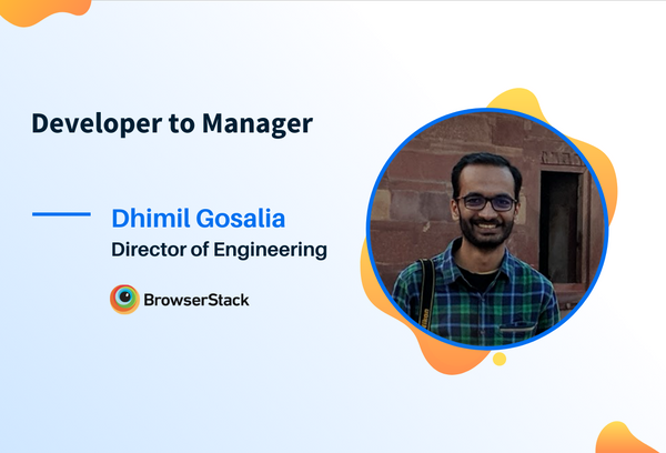 From Developer to Manager: Dhimil's Journey at BrowserStack