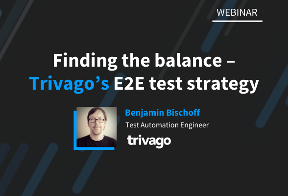 Webinar: Finding the balance – Trivago's End-to-End test strategy