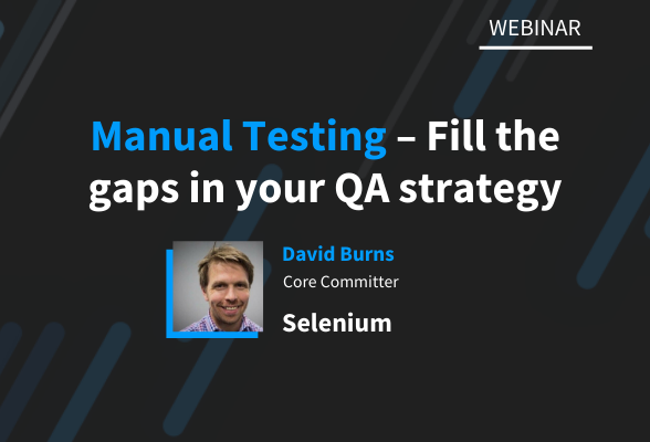 Webinar: Manual Testing – Fill the gaps in your QA strategy