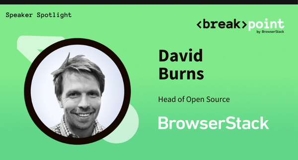 Breakpoint 2021 Speaker Spotlight: David Burns, BrowserStack
